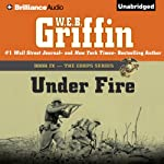 Under Fire: The Corps Series, 9 (       UNABRIDGED) by W. E. B. Griffin Narrated by Dick Hill