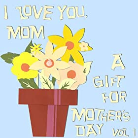 I Love You, Mom: A Gift For Mother's Day, Volume 1