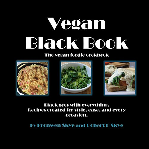 Vegan Black Book: The Vegan Foodie Cookbook by Bronwen Skye, Robert H. Skye