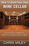How To Build Your Own Wine Cellar - Construction Ideas For Building A Home Wine Cellar