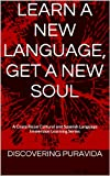 Learn a New Language, Get a New Soul (A Costa Rican Cultural and Spanish Language Immersion Learning Series Book 1)