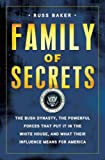 img - for Family of Secrets: The Bush Dynasty, the Powerful Forces That Put It in the White House, and What Their Influence Means for America book / textbook / text book