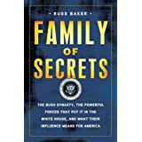 "Family of Secrets: The Bush Dynasty, the Powerful Forces That Put It in the White House, and What Their Influence Means for Americavon ""Russ Baker"""