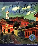 Kippy Nigh A Taste of Mexico: Vegetarian Recipes from the Casa del Pan (Healthy World Cuisine)