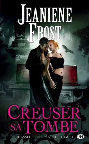 Jeaniene Frost - Creuser sa tombe: Chasseuse de la nuit, T4