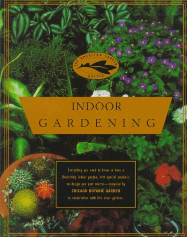 The American Garden Guides: Indoor Gardening, Chicago Botanic Gardens