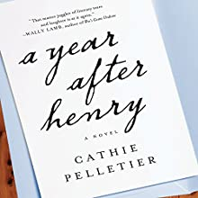 A Year After Henry (       UNABRIDGED) by Cathie Pelletier Narrated by Hillary Huber