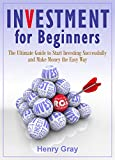 Investment for Beginners: The Ultimate Guide to Start Investing Successfully and Make Money the Easy Way