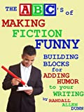 The ABCs of Making Fiction Funny: Building Blocks for Adding Humor to Your Writing