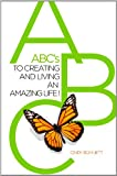 img - for ABC's to Creating and Living an Amazing Life! book / textbook / text book