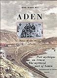 echange, troc José-Marie Bel, Théodore Monod - Aden : Port mythique au Yémen