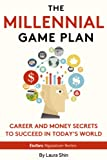 The Millennial Game Plan: Career And Money Secrets To Succeed In Today