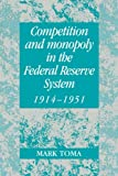 Competition and Monopoly in the Federal Reserve System, 1914-1951: A Microeconomic Approach to Monetary History (Studies in Macroeconomic History)