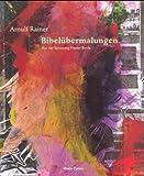 Bibelübermalungen. Aus der Sammlung Frieder Burda. (377570969X) by Rainer, Arnulf