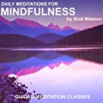 Daily Meditations for Mindfulness: Guided Meditation Classes | Rod Watson