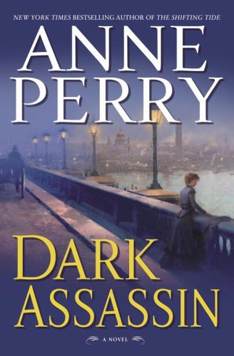 Dark Assassin: A Novel (William Monk Novels), Anne Perry