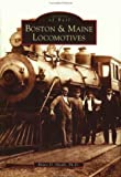 Boston and Maine Locomotives (Images of Rail)
