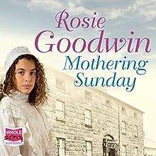 Mothering Sunday | Livre audio Auteur(s) : Rosie Goodwin Narrateur(s) : Charlie Sanderson