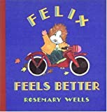 Felix Feels Better (0763606391) by Rosemary Wells