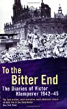 To the Bitter End: To the Bitter End, 1942-45 v. 2: The Diaries of Victor Klemperer, 1942-45 (0753810697) by Klemperer, Victor