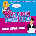 Love...From Both Sides (       UNABRIDGED) by Nick Spalding Narrated by Nick Spalding, Alex Tregear