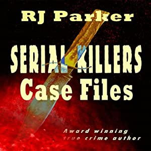 Serial Killers Case Files | [RJ Parker]