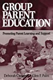 Group Parent Education: Promoting Parent Learning and Support