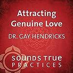 Attracting Genuine Love | Kathlyn Hendricks,Gay Hendricks