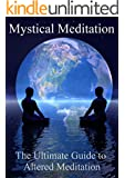 Mystical Meditation: The Ultimate Guide to Altered Meditation (Meditation Techniques Book 1) (English Edition)