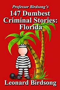 Professor Birdsong's 147 Dumbest Criminal Stories: Florida by Leonard Birdsong ebook deal