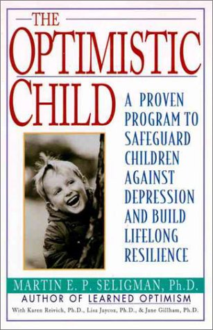 The Optimistic Child: Proven Program to Safeguard Children from Depression  Build Lifelong Resistance