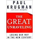 The Great Unraveling: Losing Our Way in the New Century ~ Paul Krugman