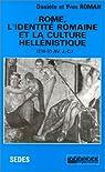 Rome l'identité romaine et la culture hellénistique, 218-31 avant J.-C.