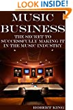 Music Business: The Secret To Successfully Making It In The Music Industry (Music Marketing, Music Management, Music Industry, Music Business, Music Business ... Recording Industry, Music Business Plan)