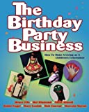 img - for The Birthday Party Business: How to Make a Living as A Children's Entertainer by Bruce Fife (1998-07-01) book / textbook / text book
