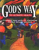 img - for God's Way to Ultimate Health: A Common Sense Guide for Eliminating Sickness Through Nutrition book / textbook / text book