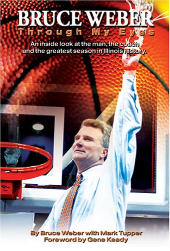 Image for Bruce Weber: Through My Eyes An inside look at the man, the coach and the greatest season in Illini history.