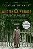 The Wilderness Warrior: Theodore Roosevelt and the Crusade for America (0060565314) by Brinkley, Douglas