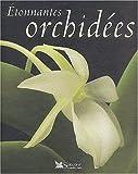 echange, troc Thomas J. Sheehan - Etonnantes orchidées