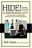 Hide! Here Comes The Insurance Guy: A Practical Guide to Understanding Business Insurance and Risk Management