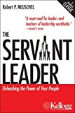 img - for The Servant Leader: Unleashing the Power of Your People (Kellogg) [Paperback] [2005] (Author) Robert P. Neuschel DECEASED book / textbook / text book