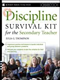 Discipline Survival Kit for the Secondary Teacher (J-B Ed: Survival Guides) (0876284349) by Julia G. Thompson