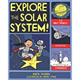 Explore the Solar System!: 25 Great Projects, Activities, Experimentsby Anita Yasuda