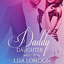Daddy Daughter Weekend 3 Audiobook by Lisa London Narrated by Lucy Moreau