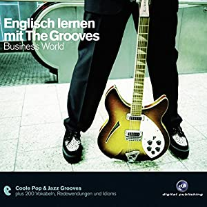 Englisch lernen mit The Grooves. Business World Hörbuch