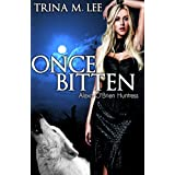 Once Bitten (Alexa O'Brien Huntress Book 1) ~ Trina M. Lee