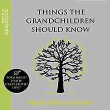 Things the Grandchildren Should Know | Livre audio Auteur(s) : Mark Oliver Everett Narrateur(s) :  The Chet