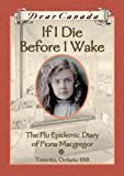 If I Die Before I Wake : The Flu Epidemic Diary of Fiona Macgregor, Toronto, Ontario, 1918