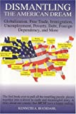 img - for Dismantling The American Dream: Globalization, Free Trade, immigration, Unemployment, Poverty, Debt, Foreign Dependency, & More book / textbook / text book