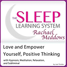 Love and Empower Yourself, Positive Thinking: Hypnosis, Meditation and Subliminal: The Sleep Learning System Speech by Joel Thielke Narrated by Rachael Meddows